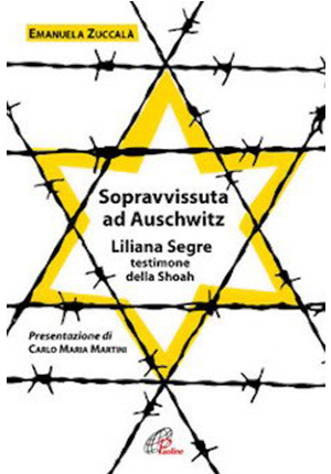 Sopravvissuta ad Auschwitz (edizioni Paoline) di Liliana Segre con Emanuela Zuccalà