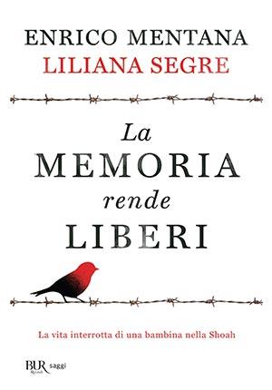 La memoria rende liberi (Rizzoli) di Liliana Segre con Enrico Mentana