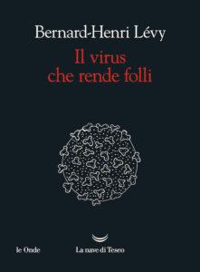Il virus che rende folli Bernard Henri Levy