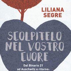 Scolpitelo nel vostro cuore (Piemme) di Liliana Segre